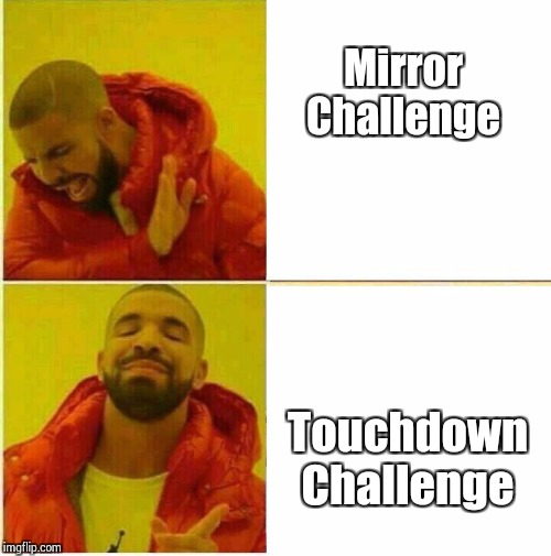 Drake Hotline approves | Mirror Challenge Touchdown Challenge | image tagged in drake hotline approves | made w/ Imgflip meme maker