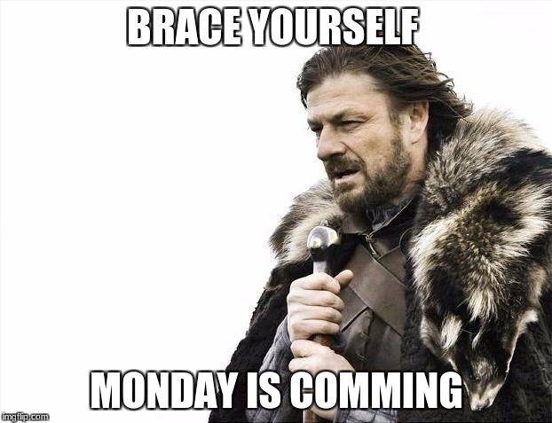 Brace Yourselves X is Coming Meme | BRACE YOURSELF MONDAY IS COMMING | image tagged in memes,brace yourselves x is coming | made w/ Imgflip meme maker