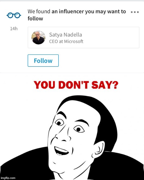 WE FOUND AN INFLUENCER YOU MIGHT WANT TO FOLLOW YOU DON'T SAY? | image tagged in memes,satya nadella | made w/ Imgflip meme maker