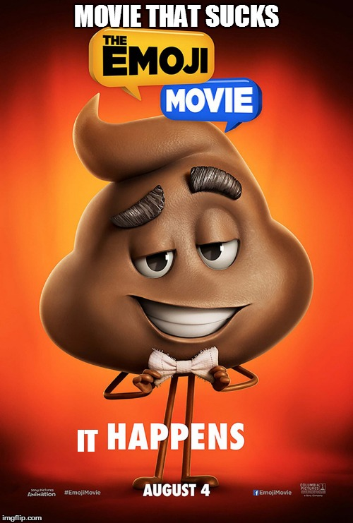 The emoji movie poop poster | MOVIE THAT SUCKS IT | image tagged in the emoji movie poop poster | made w/ Imgflip meme maker