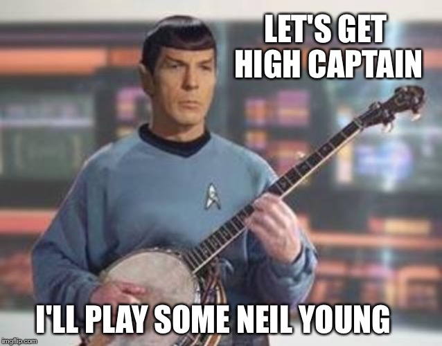 LET'S GET HIGH CAPTAIN I'LL PLAY SOME NEIL YOUNG | made w/ Imgflip meme maker