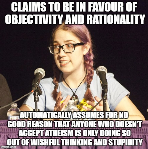 CLAIMS TO BE IN FAVOUR OF OBJECTIVITY AND RATIONALITY AUTOMATICALLY ASSUMES FOR NO GOOD REASON THAT ANYONE WHO DOESN'T ACCEPT ATHEISM IS ONL | image tagged in scumbag skeptic,philosophy | made w/ Imgflip meme maker