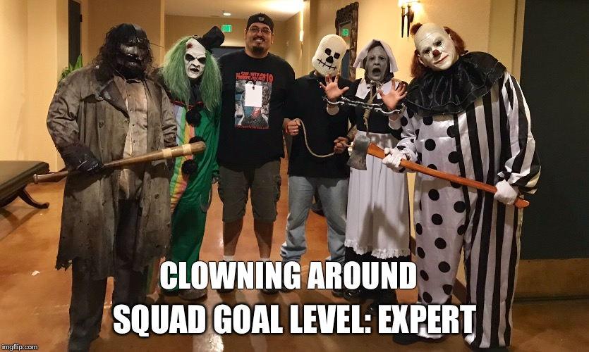 Squad level | CLOWNING AROUND SQUAD GOAL LEVEL: EXPERT | image tagged in scary clowns | made w/ Imgflip meme maker