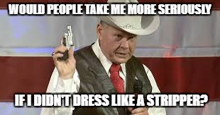WOULD PEOPLE TAKE ME MORE SERIOUSLY IF I DIDN'T DRESS LIKE A STRIPPER? | image tagged in senate,alabama | made w/ Imgflip meme maker