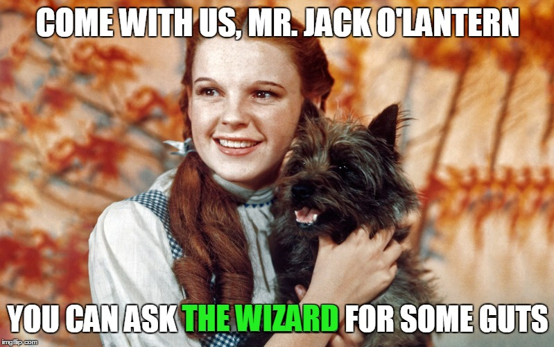 COME WITH US, MR. JACK O'LANTERN YOU CAN ASK THE WIZARD FOR SOME GUTS THE WIZARD | made w/ Imgflip meme maker