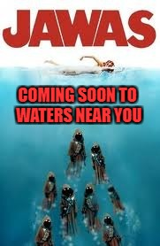 Brought back for Movie Week Oct 22 - 29 ( A SpursFanFromAround and haramisbae event) | COMING SOON TO WATERS NEAR YOU | image tagged in jawas,memes,movie week,jaws,star wars,funny | made w/ Imgflip meme maker
