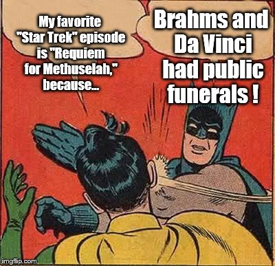 "Star Trek ep failures 2  | My favorite ""Star Trek"" episode is ""Requiem for Methuselah,"" because... Brahms and Da Vinci had public funerals ! 