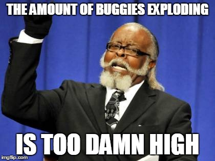 Too Damn High Meme | THE AMOUNT OF BUGGIES EXPLODING IS TOO DAMN HIGH | image tagged in memes,too damn high | made w/ Imgflip meme maker