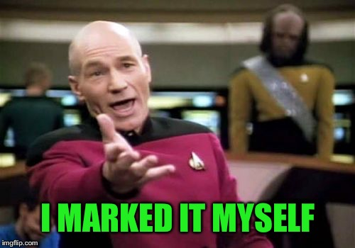 Picard Wtf Meme | I MARKED IT MYSELF | image tagged in memes,picard wtf | made w/ Imgflip meme maker