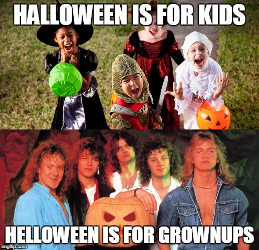 My way of celebrating Halloween is listening to Helloween the entire day! | HALLOWEEN IS FOR KIDS HELLOWEEN IS FOR GROWNUPS | image tagged in memes,heavy metal,power metal,powermetalhead,halloween,helloween | made w/ Imgflip meme maker