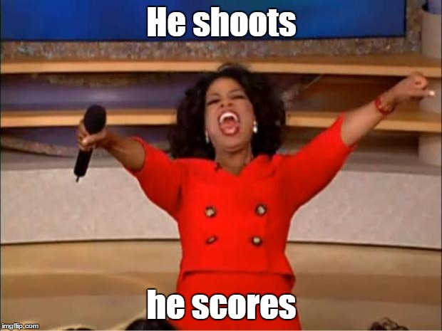 Oprah You Get A Meme | He shoots he scores | image tagged in memes,oprah you get a | made w/ Imgflip meme maker