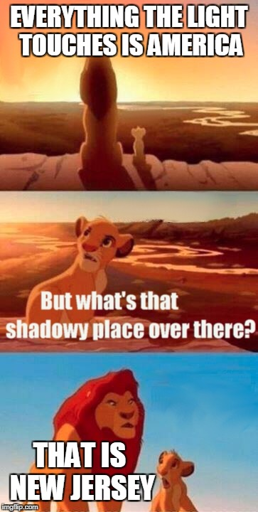 Simba Shadowy Place Meme | EVERYTHING THE LIGHT TOUCHES IS AMERICA THAT IS NEW JERSEY | image tagged in memes,simba shadowy place | made w/ Imgflip meme maker