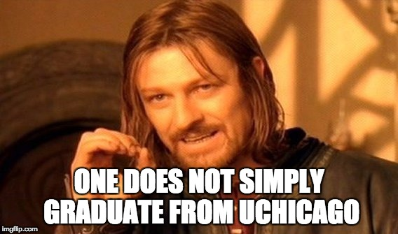 One Does Not Simply Meme | ONE DOES NOT SIMPLY GRADUATE FROM UCHICAGO | image tagged in memes,one does not simply | made w/ Imgflip meme maker