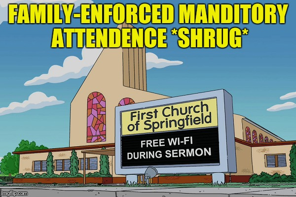 FAMILY-ENFORCED MANDITORY ATTENDENCE *SHRUG* | made w/ Imgflip meme maker