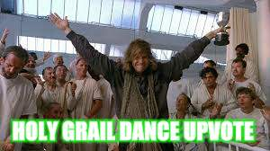 HOLY GRAIL DANCE UPVOTE | made w/ Imgflip meme maker