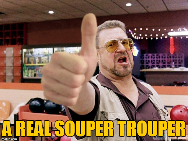 A REAL SOUPER TROUPER | made w/ Imgflip meme maker
