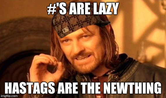 One Does Not Simply Meme | #'S ARE LAZY HASTAGS ARE THE NEWTHING | image tagged in memes,one does not simply,scumbag | made w/ Imgflip meme maker