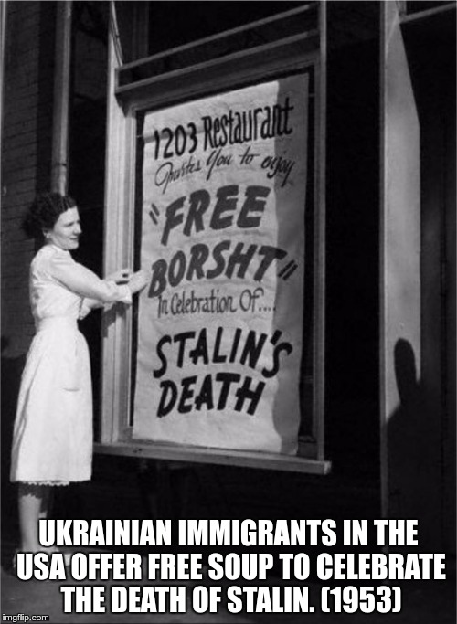 UKRAINIAN IMMIGRANTS IN THE USA OFFER FREE SOUP TO CELEBRATE THE DEATH OF STALIN. (1953) | image tagged in stalin_dead | made w/ Imgflip meme maker