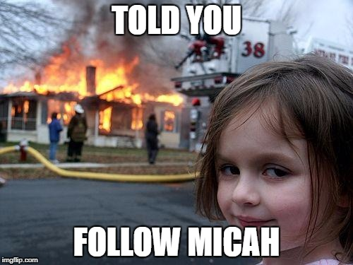 Disaster Girl Meme | TOLD YOU FOLLOW MICAH | image tagged in memes,disaster girl | made w/ Imgflip meme maker