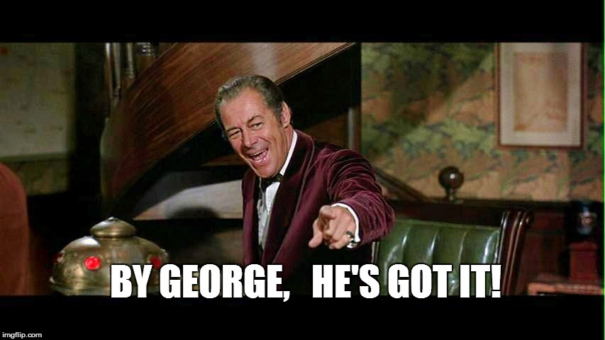 BY GEORGE,   HE'S GOT IT! | made w/ Imgflip meme maker