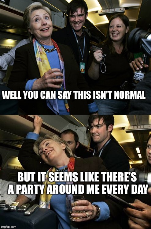 When you fall and break your toe | WELL YOU CAN SAY THIS ISN'T NORMAL BUT IT SEEMS LIKE THERE'S A PARTY AROUND ME EVERY DAY | image tagged in drunk hillary,memes | made w/ Imgflip meme maker