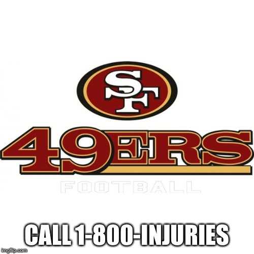 49ers | CALL 1-800-INJURIES | image tagged in 49ers | made w/ Imgflip meme maker