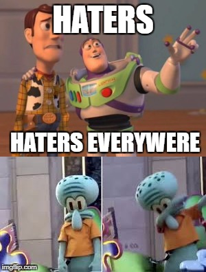 HATERS HATERS EVERYWERE | image tagged in x x everywhere,dab,squidward,squidward dab,memes,dead meme | made w/ Imgflip meme maker