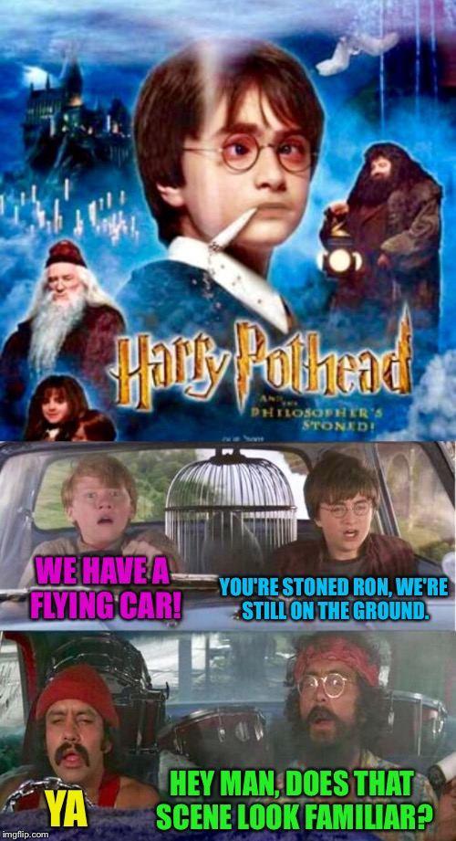 Movie Week By SursFanFromAround And haramisbae - Harry Potter | WE HAVE A FLYING CAR! YOU'RE STONED RON, WE'RE STILL ON THE GROUND. HEY MAN, DOES THAT SCENE LOOK FAMILIAR? YA | image tagged in movie week,harry potter,harry potter meme,cheech and chong | made w/ Imgflip meme maker
