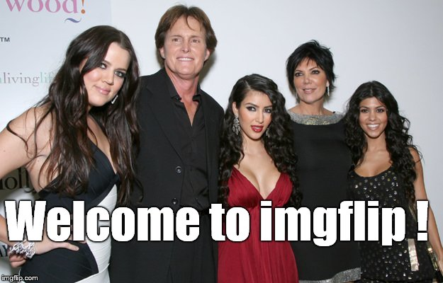 Jenner Christmas | Welcome to imgflip ! | image tagged in jenner christmas | made w/ Imgflip meme maker