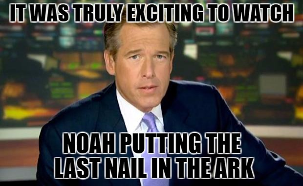 2 of every animal i saw | IT WAS TRULY EXCITING TO WATCH NOAH PUTTING THE LAST NAIL IN THE ARK | image tagged in memes,brian williams was there | made w/ Imgflip meme maker