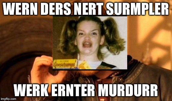 One Does Not Simply Meme | WERN DERS NERT SURMPLER WERK ERNTER MURDURR | image tagged in memes,one does not simply | made w/ Imgflip meme maker