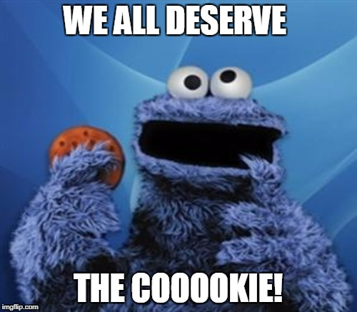 WE ALL DESERVE THE COOOOKIE! | made w/ Imgflip meme maker