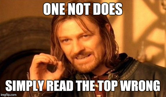 One Does Not Simply Meme | ONE NOT DOES SIMPLY READ THE TOP WRONG | image tagged in memes,one does not simply | made w/ Imgflip meme maker