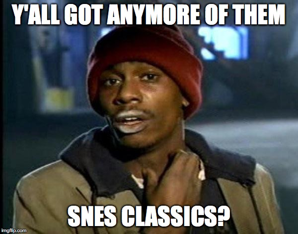 Y'all Got Any More Of That Meme | Y'ALL GOT ANYMORE OF THEM SNES CLASSICS? | image tagged in memes,dave chappelle,gaming | made w/ Imgflip meme maker