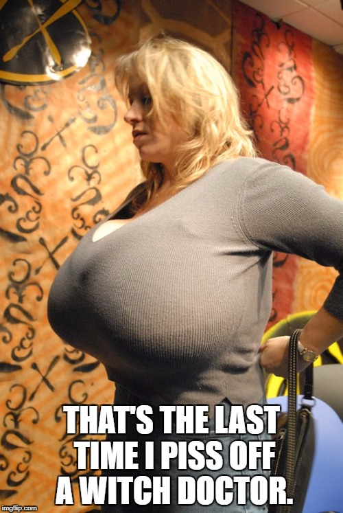 THAT'S THE LAST TIME I PISS OFF A WITCH DOCTOR. | image tagged in chelsea charms | made w/ Imgflip meme maker