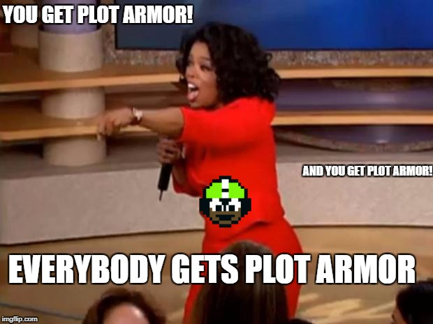 Oprah - you get a car | AND YOU GET PLOT ARMOR! YOU GET PLOT ARMOR! EVERYBODY GETS PLOT ARMOR | image tagged in oprah - you get a car | made w/ Imgflip meme maker