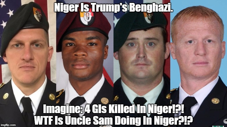 Niger Is Trump's Benghazi. Imagine: 4 GIs Killed In Niger!?! WTF Is Uncle Sam Doing In Niger?!? | made w/ Imgflip meme maker