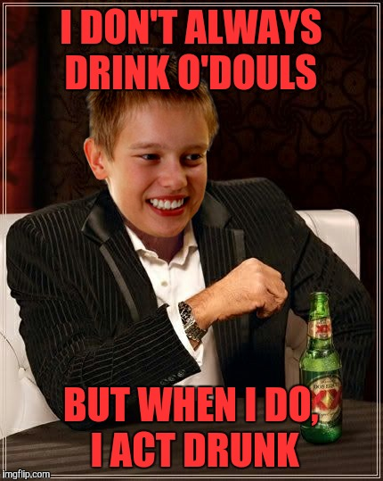 I DON'T ALWAYS DRINK O'DOULS BUT WHEN I DO, I ACT DRUNK | image tagged in most interesting first day on the internet,memes,funny | made w/ Imgflip meme maker