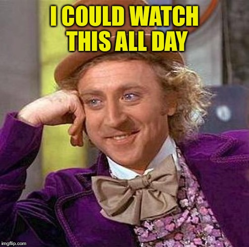 Creepy Condescending Wonka Meme | I COULD WATCH THIS ALL DAY | image tagged in memes,creepy condescending wonka | made w/ Imgflip meme maker