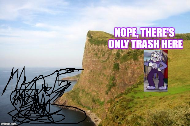 When you promised a good view from a cliff but the people on the beach litter | NOPE, THERE'S ONLY TRASH HERE | image tagged in cliff,global warming,trash,cuphead,memes,depressing meme week | made w/ Imgflip meme maker
