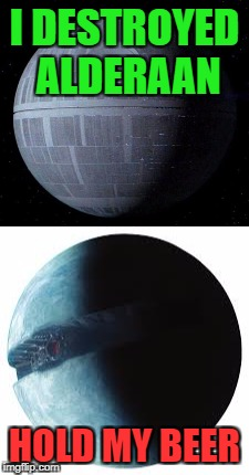 Remember the Death Star? This is it now, feel old yet? | I DESTROYED ALDERAAN HOLD MY BEER | image tagged in death star,starkiller base,galactic empire,first order,star wars,funny | made w/ Imgflip meme maker