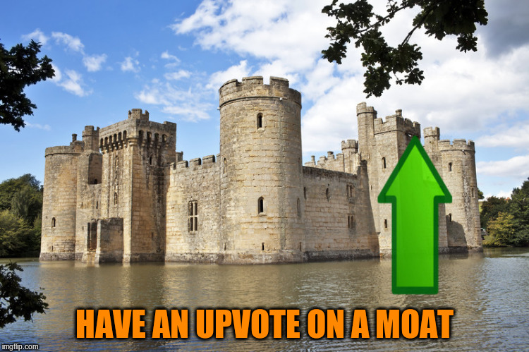 HAVE AN UPVOTE ON A MOAT | made w/ Imgflip meme maker