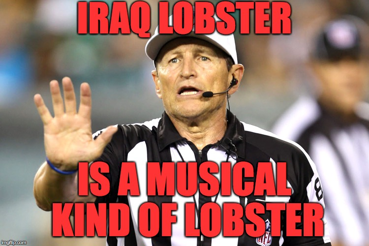 IRAQ LOBSTER IS A MUSICAL KIND OF LOBSTER | made w/ Imgflip meme maker