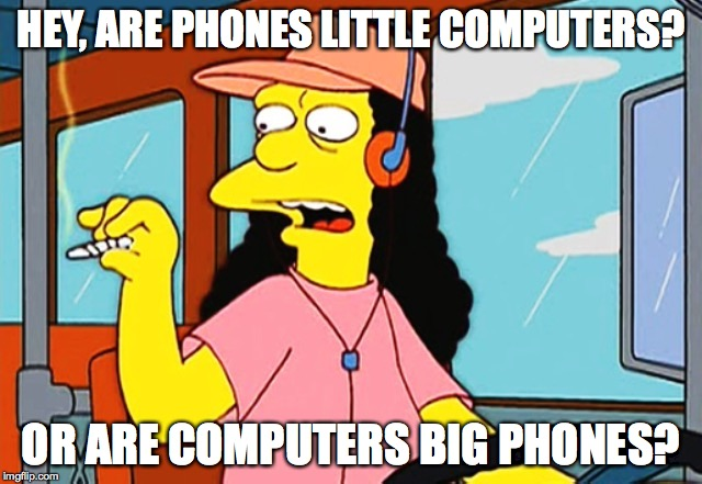 HEY, ARE PHONES LITTLE COMPUTERS? OR ARE COMPUTERS BIG PHONES? | made w/ Imgflip meme maker