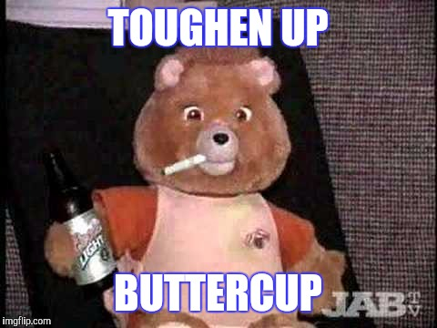 TOUGHEN UP BUTTERCUP | made w/ Imgflip meme maker