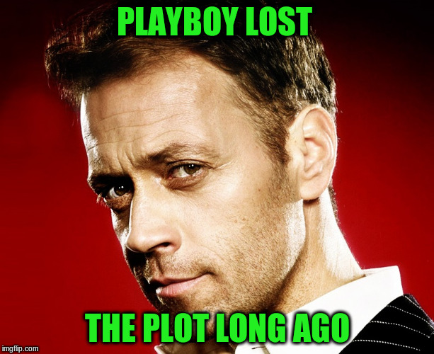 PLAYBOY LOST THE PLOT LONG AGO | made w/ Imgflip meme maker