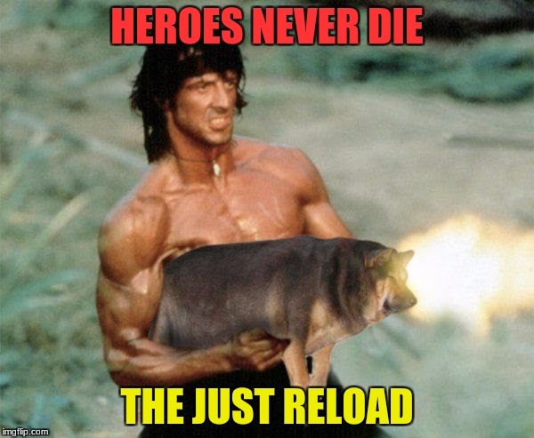 Use a movie pic or quote for Movie Week Oct 22 - 29 ( A SpursFanFromAround and haramisbae event) | HEROES NEVER DIE THE JUST RELOAD | image tagged in spursfanfromaround,haramisbae,rambo,heroes | made w/ Imgflip meme maker