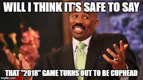 "Steve Harvey Meme | WILL I THINK IT'S SAFE TO SAY THAT ""2018"" GAME TURNS OUT TO BE CUPHEAD 