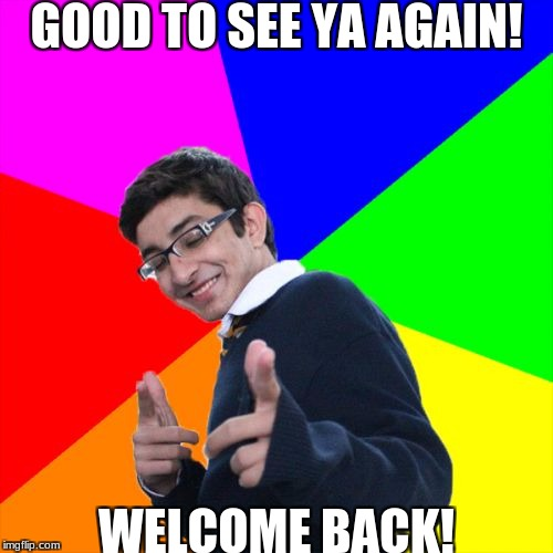no pick-up line here, just a warm welcome. |  GOOD TO SEE YA AGAIN! WELCOME BACK! | image tagged in memes,slowstack,gud,gucci,did i use gucci right | made w/ Imgflip meme maker
