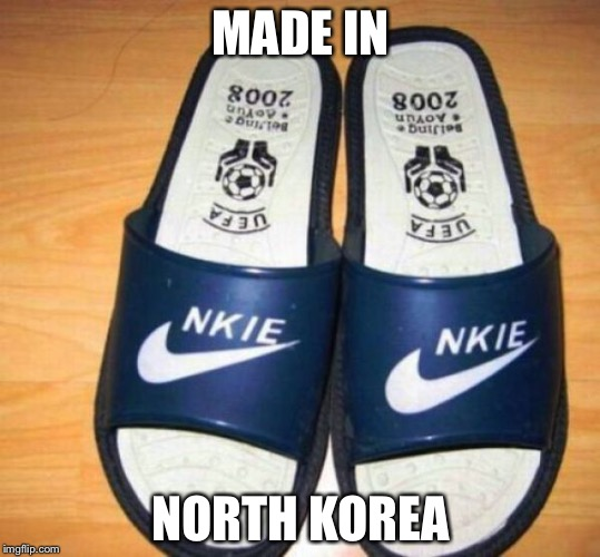 If there is Adidas on the bottom i will take them | MADE IN NORTH KOREA | image tagged in memes,funny,made in north korea,nike,fails | made w/ Imgflip meme maker